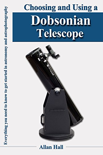 Choosing and Using a Dobsonian Telescope: Everything you need to know to get started in astronomy and astrophotography